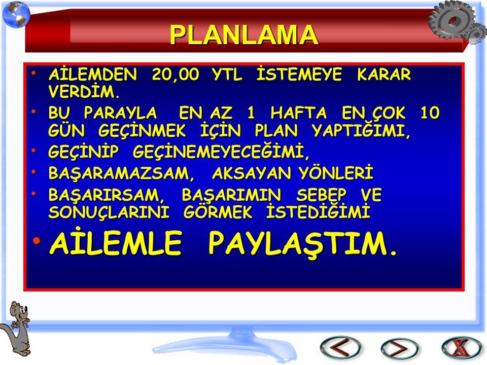 PLANLAMA AİLEMDEN 20,00 YTL İSTEMEYE KARAR VERDİM.