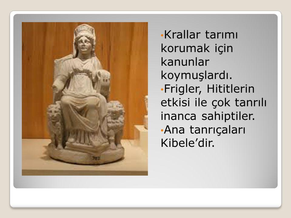Krallar tarımı korumak için kanunlar koymuşlardı. Frigler, Hititlerin etkisi ile çok tanrılı inanca sahiptiler. Ana tanrıçaları Kibele'dir.