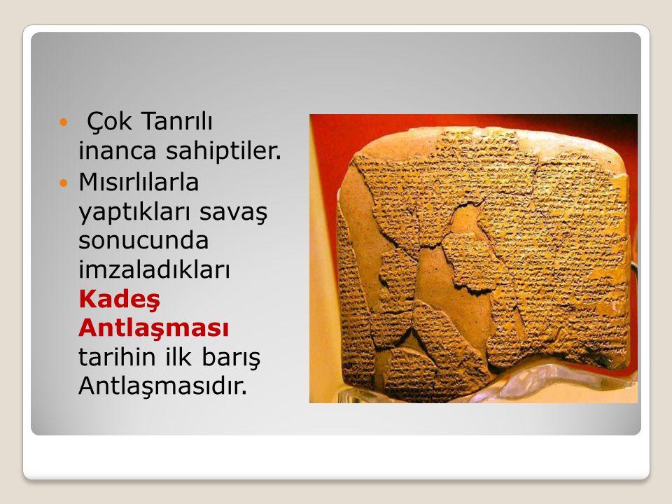 Çok Tanrılı inanca sahiptiler. Mısırlılarla yaptıkları savaş sonucunda imzaladıkları Kadeş Antlaşması tarihin ilk barış Antlaşmasıdır.