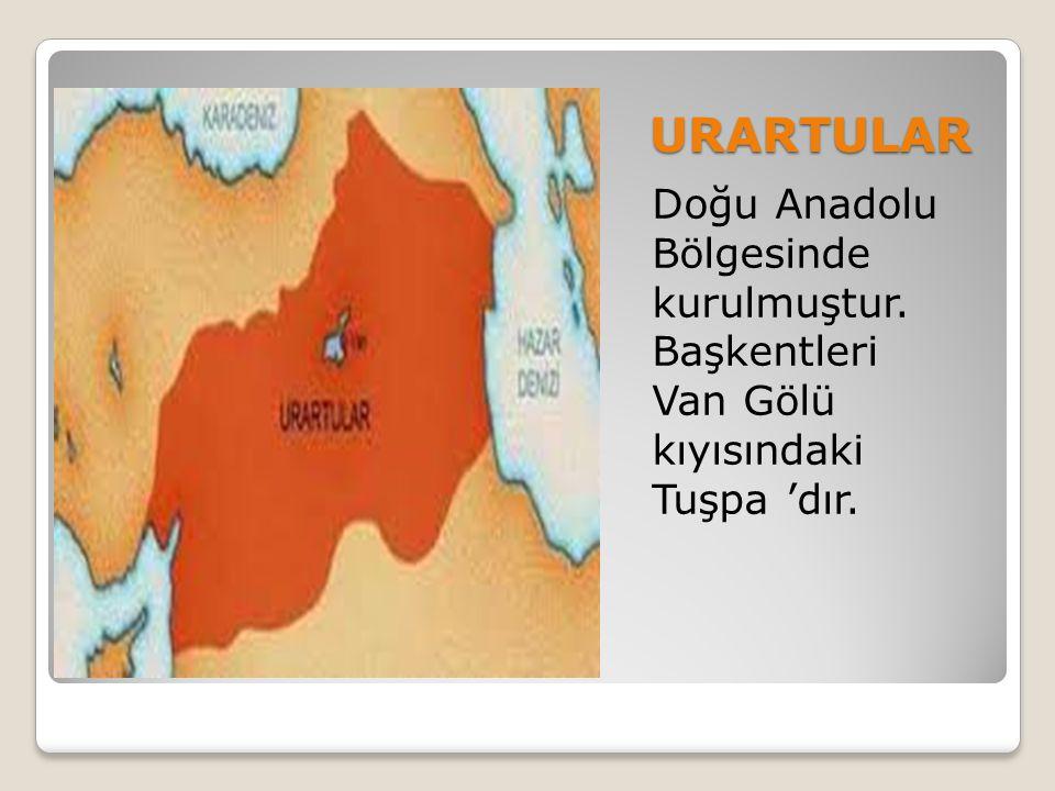 URARTULAR Doğu Anadolu Bölgesinde kurulmuştur. Başkentleri Van Gölü kıyısındaki Tuşpa 'dır.