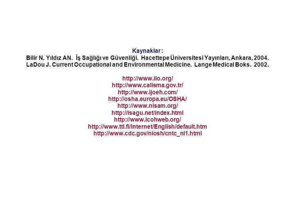 Kaynaklar : Bilir N, Yıldız AN. İş Sağlığı ve Güvenliği. Hacettepe Üniversitesi Yayınları, Ankara, 2004. LaDou J. Current Occupational and Environment