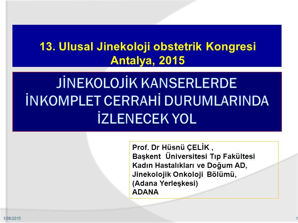 13. Ulusal Jinekoloji obstetrik Kongresi Antalya, 2015 1/08/20151 Prof. Dr Hüsnü ÇELİK, Başkent Üniversitesi Tıp Fakültesi Kadın Hastalıkları ve Doğum