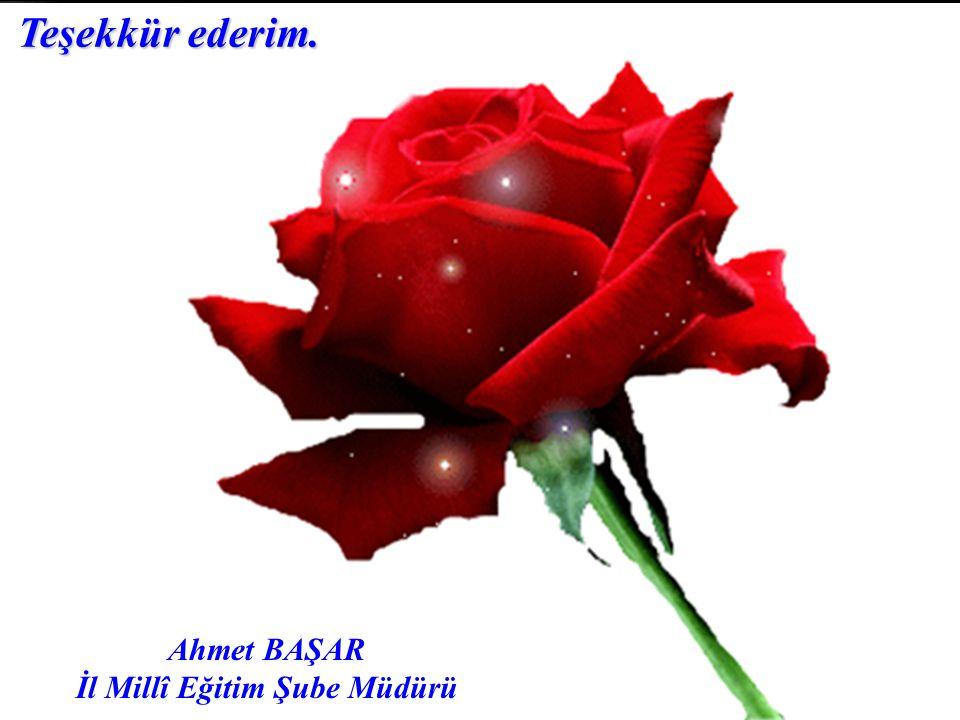 Teşekkür ederim. Ahmet BAŞAR İl Millî Eğitim Şube Müdürü