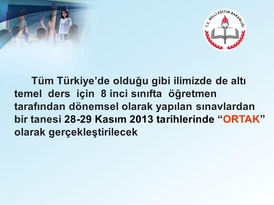 Tüm Türkiye'de olduğu gibi ilimizde de altı temel ders için 8 inci sınıfta öğretmen tarafından dönemsel olarak yapılan sınavlardan bir tanesi 28-29 Kasım 2013 tarihlerinde ORTAK olarak gerçekleştirilecek