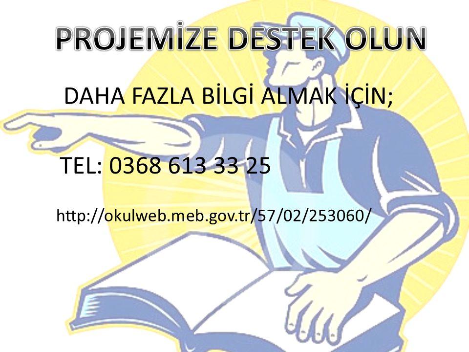 DAHA FAZLA BİLGİ ALMAK İÇİN; TEL: 0368 613 33 25 http://okulweb.meb.gov.tr/57/02/253060/
