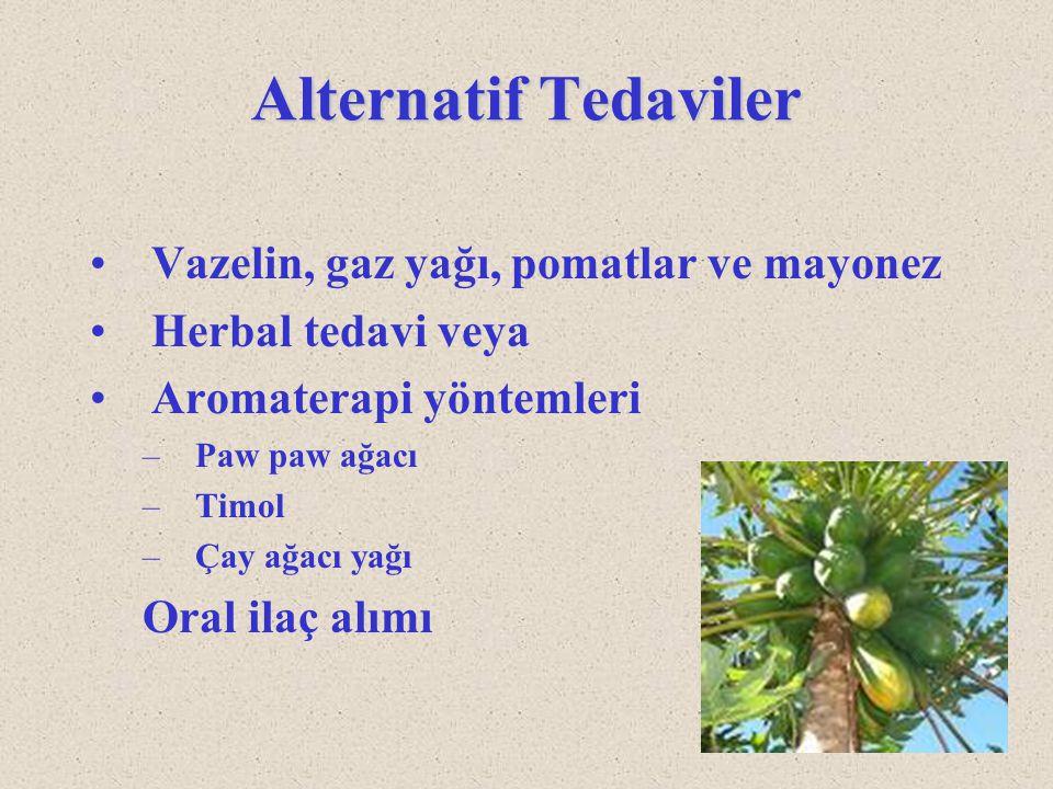 Alternatif Tedaviler Vazelin, gaz yağı, pomatlar ve mayonez Herbal tedavi veya Aromaterapi yöntemleri –Paw paw ağacı –Timol –Çay ağacı yağı Oral ilaç