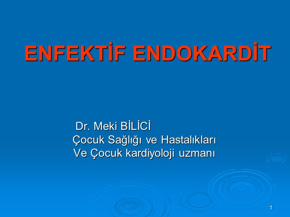 1 ENFEKTİF ENDOKARDİT Dr. Meki BİLİCİ Çocuk Sağlığı ve Hastalıkları Çocuk Sağlığı ve Hastalıkları Ve Çocuk kardiyoloji uzmanı Ve Çocuk kardiyoloji uzm