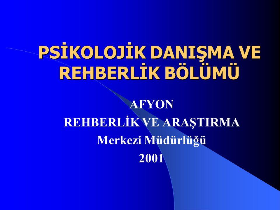 PSİKOLOJİK DANIŞMA VE REHBERLİK BÖLÜMÜ AFYON REHBERLİK VE ARAŞTIRMA Merkezi Müdürlüğü 2001