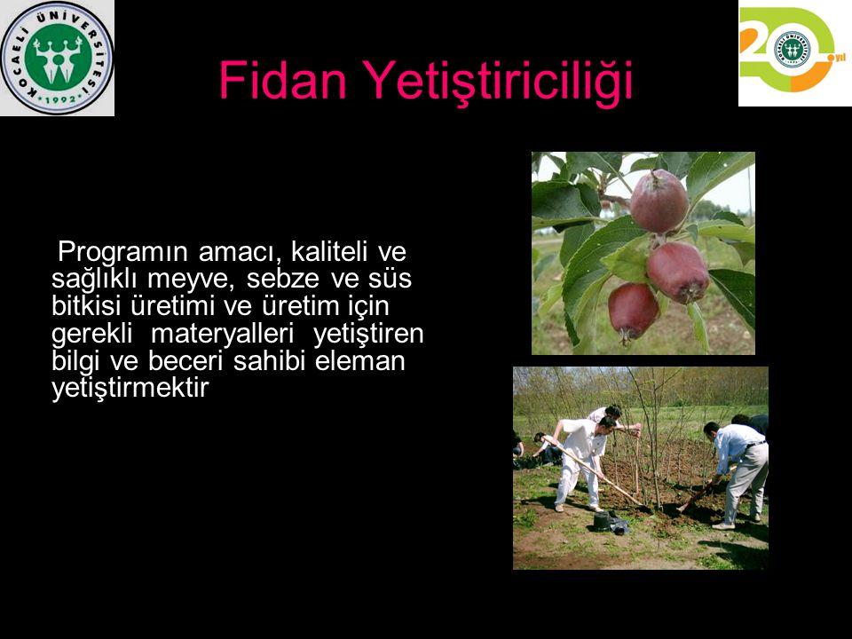 Fidan Yetiştiriciliği Programın amacı, kaliteli ve sağlıklı meyve, sebze ve süs bitkisi üretimi ve üretim için gerekli materyalleri yetiştiren bilgi v