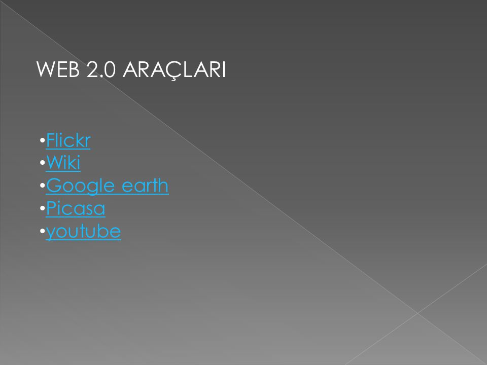 WEB 2.0 ARAÇLARI Flickr Wiki Google earth Picasa youtube