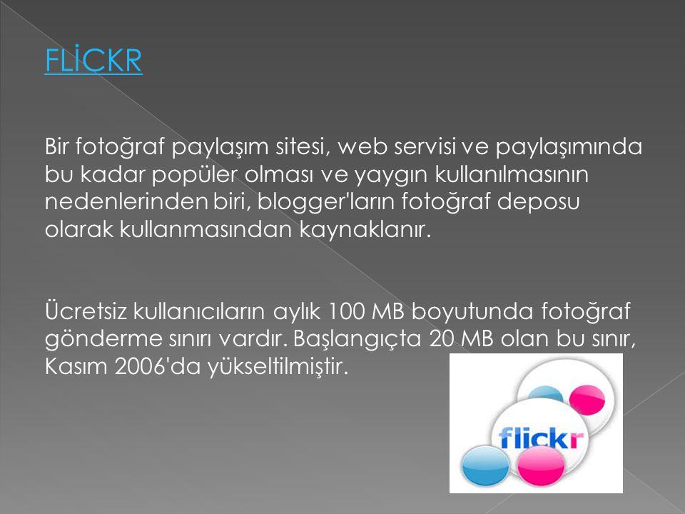 FLİCKR Bir fotoğraf paylaşım sitesi, web servisi ve paylaşımında bu kadar popüler olması ve yaygın kullanılmasının nedenlerinden biri, blogger'ların f
