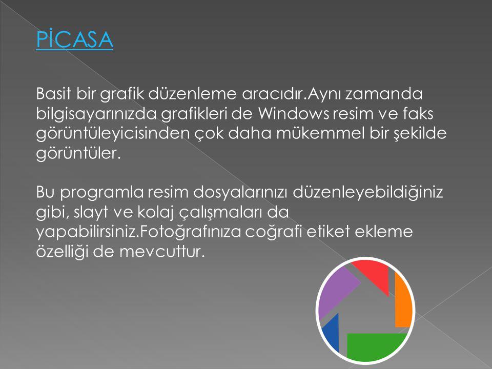 PİCASA Basit bir grafik düzenleme aracıdır.Aynı zamanda bilgisayarınızda grafikleri de Windows resim ve faks görüntüleyicisinden çok daha mükemmel bir