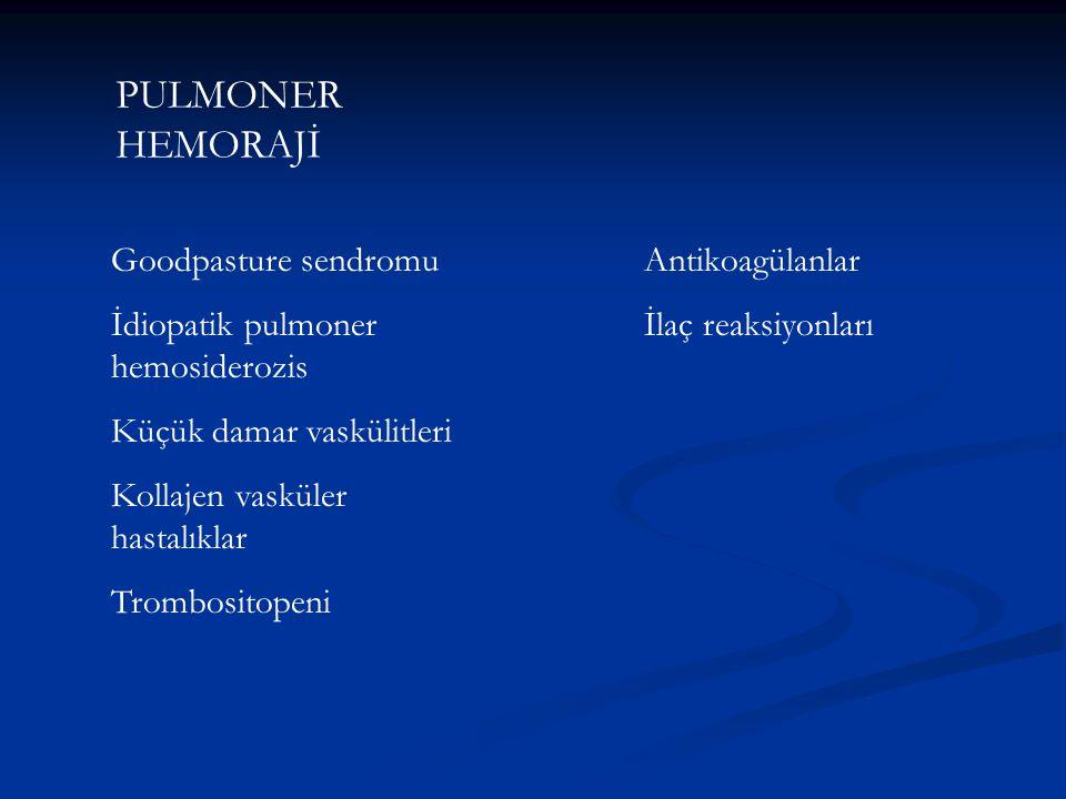 PULMONER HEMORAJİ Goodpasture sendromu İdiopatik pulmoner hemosiderozis Küçük damar vaskülitleri Kollajen vasküler hastalıklar Trombositopeni Antikoag