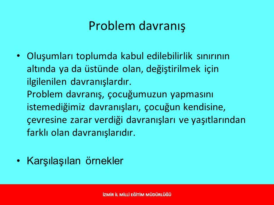 Problem davranış Oluşumları toplumda kabul edilebilirlik sınırının altında ya da üstünde olan, değiştirilmek için ilgilenilen davranışlardır. Problem