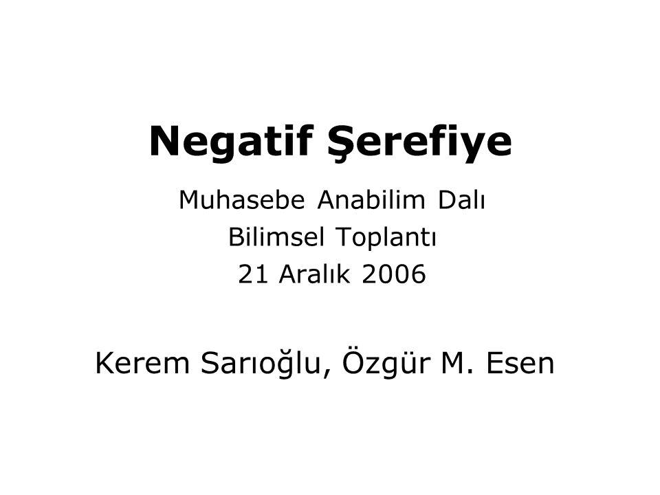 Negatif Şerefiye Muhasebe Anabilim Dalı Bilimsel Toplantı 21 Aralık 2006 Kerem Sarıoğlu, Özgür M. Esen