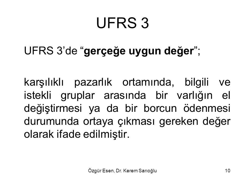 """Özgür Esen, Dr. Kerem Sarıoğlu10 UFRS 3 UFRS 3'de """"gerçeğe uygun değer""""; karşılıklı pazarlık ortamında, bilgili ve istekli gruplar arasında bir varlığ"""