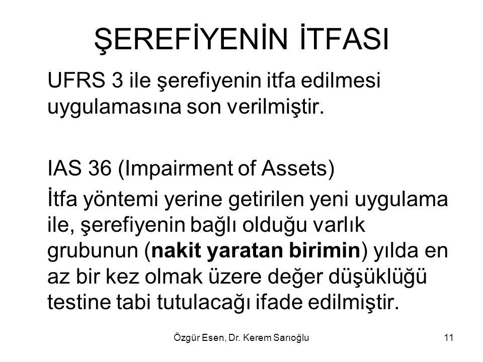 Özgür Esen, Dr. Kerem Sarıoğlu11 ŞEREFİYENİN İTFASI UFRS 3 ile şerefiyenin itfa edilmesi uygulamasına son verilmiştir. IAS 36 (Impairment of Assets) İ