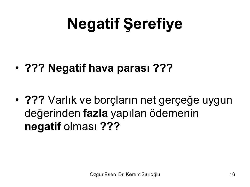 Özgür Esen, Dr. Kerem Sarıoğlu16 Negatif Şerefiye ??? Negatif hava parası ??? ??? Varlık ve borçların net gerçeğe uygun değerinden fazla yapılan ödeme