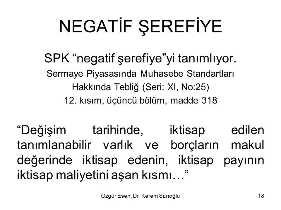 """Özgür Esen, Dr. Kerem Sarıoğlu18 NEGATİF ŞEREFİYE SPK """"negatif şerefiye""""yi tanımlıyor. Sermaye Piyasasında Muhasebe Standartları Hakkında Tebliğ (Seri"""
