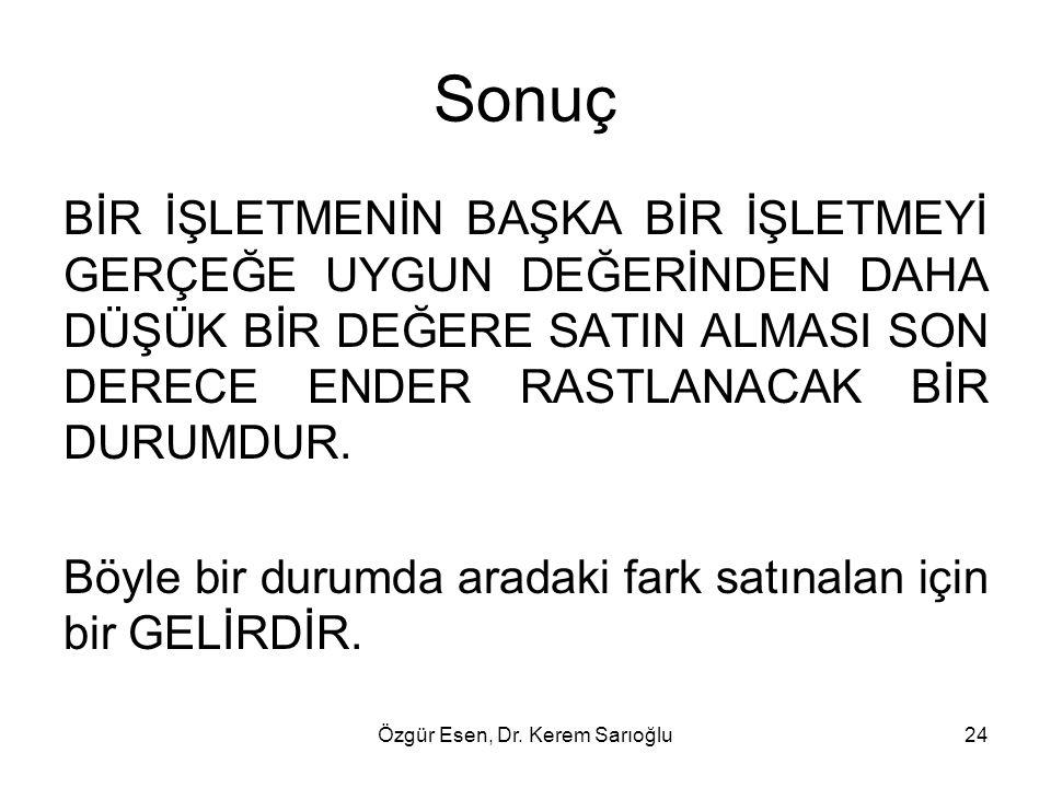 Özgür Esen, Dr. Kerem Sarıoğlu24 Sonuç BİR İŞLETMENİN BAŞKA BİR İŞLETMEYİ GERÇEĞE UYGUN DEĞERİNDEN DAHA DÜŞÜK BİR DEĞERE SATIN ALMASI SON DERECE ENDER