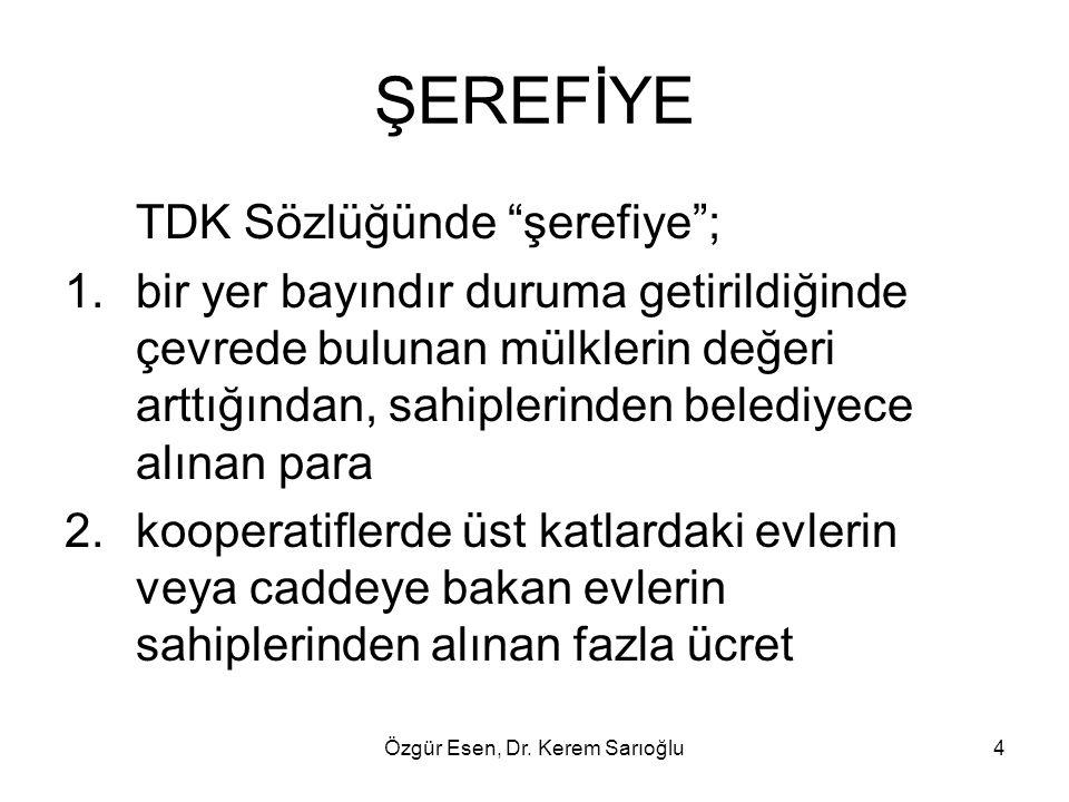 """Özgür Esen, Dr. Kerem Sarıoğlu4 ŞEREFİYE TDK Sözlüğünde """"şerefiye""""; 1.bir yer bayındır duruma getirildiğinde çevrede bulunan mülklerin değeri arttığın"""