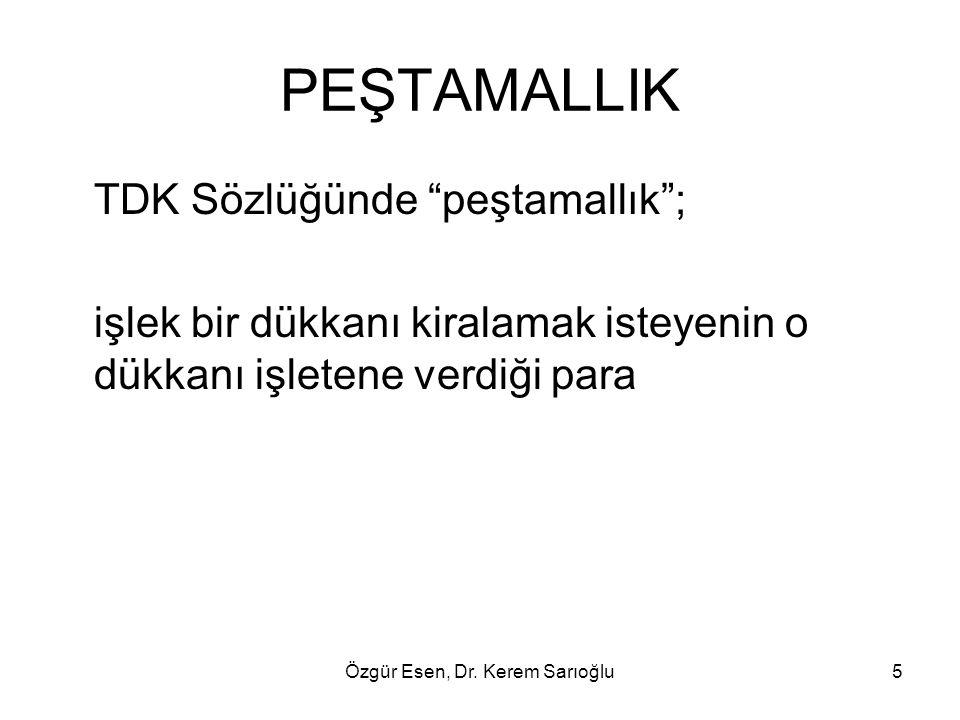 """Özgür Esen, Dr. Kerem Sarıoğlu5 PEŞTAMALLIK TDK Sözlüğünde """"peştamallık""""; işlek bir dükkanı kiralamak isteyenin o dükkanı işletene verdiği para"""