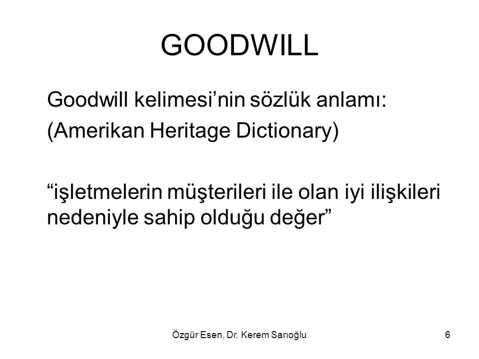 """Özgür Esen, Dr. Kerem Sarıoğlu6 GOODWILL Goodwill kelimesi'nin sözlük anlamı: (Amerikan Heritage Dictionary) """"işletmelerin müşterileri ile olan iyi il"""