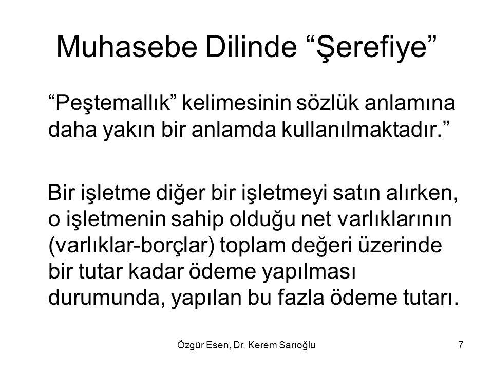 """Özgür Esen, Dr. Kerem Sarıoğlu7 Muhasebe Dilinde """"Şerefiye"""" """"Peştemallık"""" kelimesinin sözlük anlamına daha yakın bir anlamda kullanılmaktadır."""" Bir iş"""