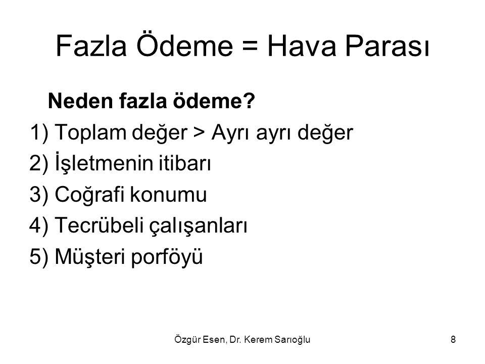 Özgür Esen, Dr. Kerem Sarıoğlu8 Fazla Ödeme = Hava Parası Neden fazla ödeme? 1) Toplam değer > Ayrı ayrı değer 2) İşletmenin itibarı 3) Coğrafi konumu
