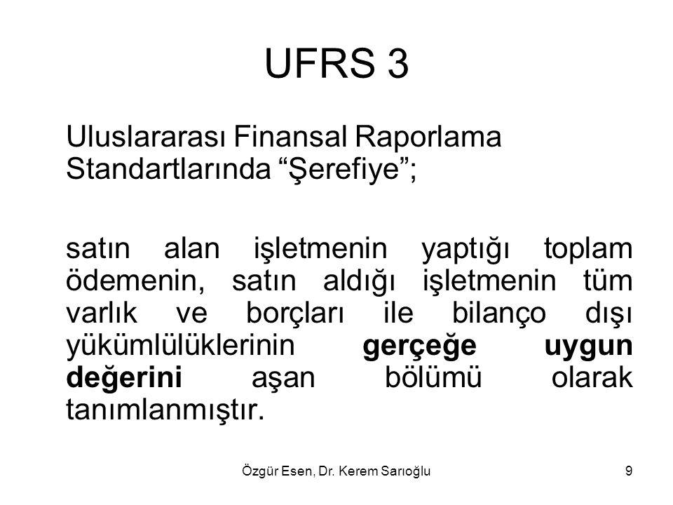 """Özgür Esen, Dr. Kerem Sarıoğlu9 UFRS 3 Uluslararası Finansal Raporlama Standartlarında """"Şerefiye""""; satın alan işletmenin yaptığı toplam ödemenin, satı"""