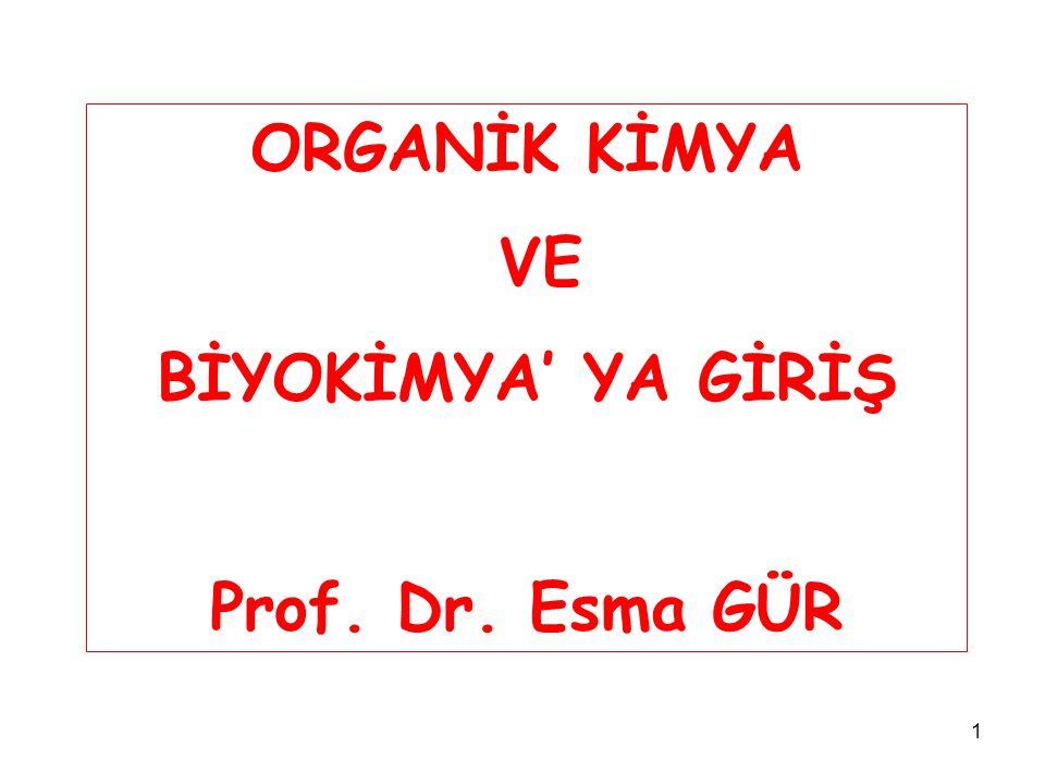 1 ORGANİK KİMYA VE BİYOKİMYA' YA GİRİŞ Prof. Dr. Esma GÜR