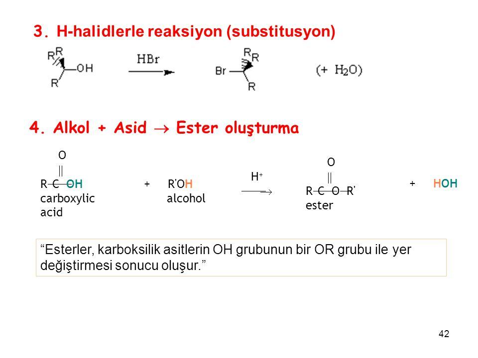 42 3. H-halidlerle reaksiyon (substitusyon) 4. Alkol + Asid  Ester oluşturma O  R  C  OH carboxylic acid + R'OH alcohol H +  O  R  C  O 