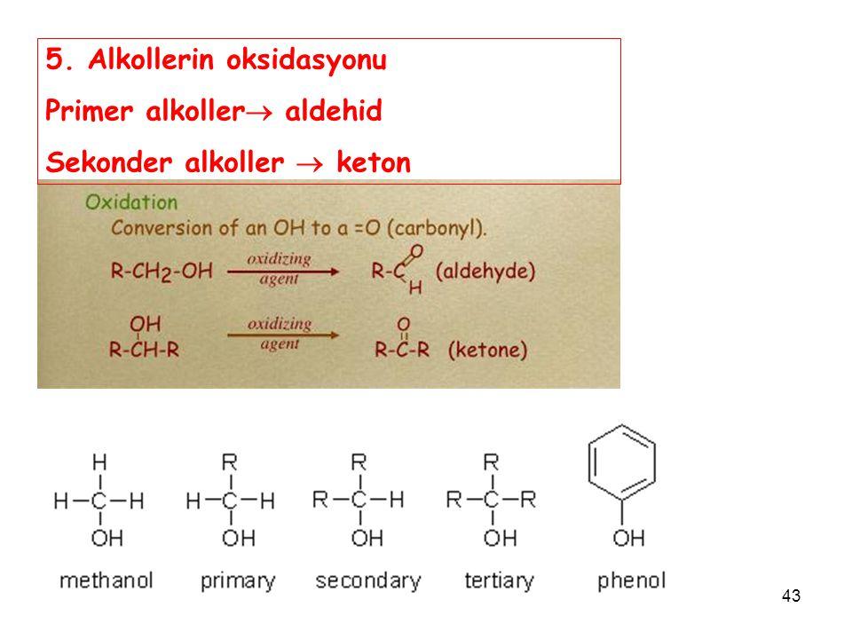 43 5. Alkollerin oksidasyonu Primer alkoller  aldehid Sekonder alkoller  keton