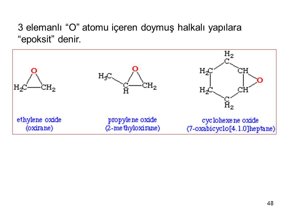 """48 3 elemanlı """"O"""" atomu içeren doymuş halkalı yapılara """"epoksit"""" denir."""