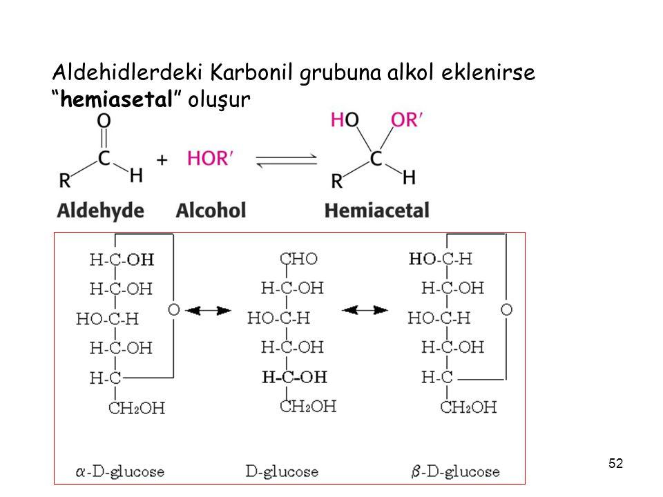 """52 Aldehidlerdeki Karbonil grubuna alkol eklenirse """"hemiasetal"""" oluşur"""