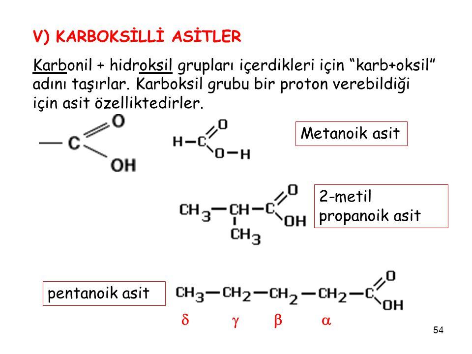 """54 V) KARBOKSİLLİ ASİTLER Karbonil + hidroksil grupları içerdikleri için """"karb+oksil"""" adını taşırlar. Karboksil grubu bir proton verebildiği için asit"""