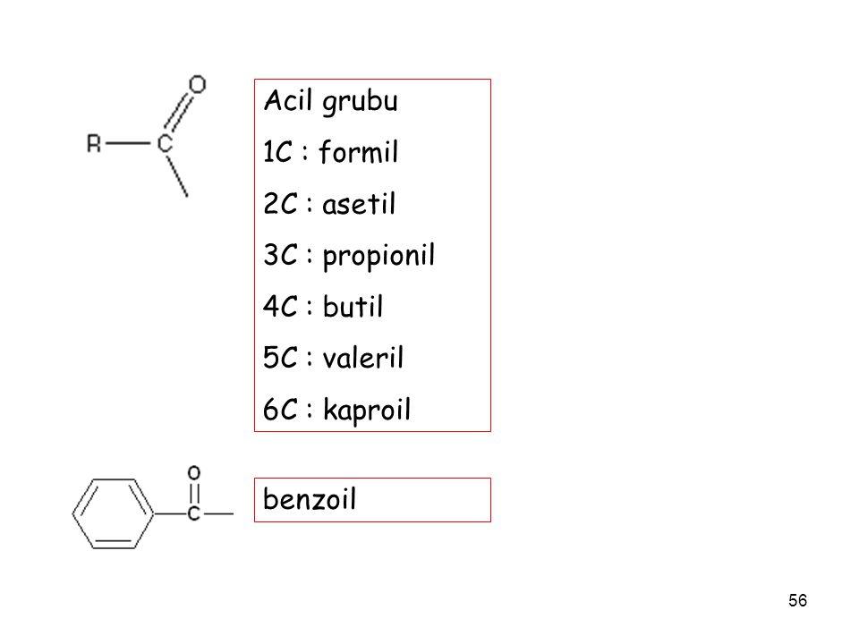 56 Acil grubu 1C : formil 2C : asetil 3C : propionil 4C : butil 5C : valeril 6C : kaproil benzoil