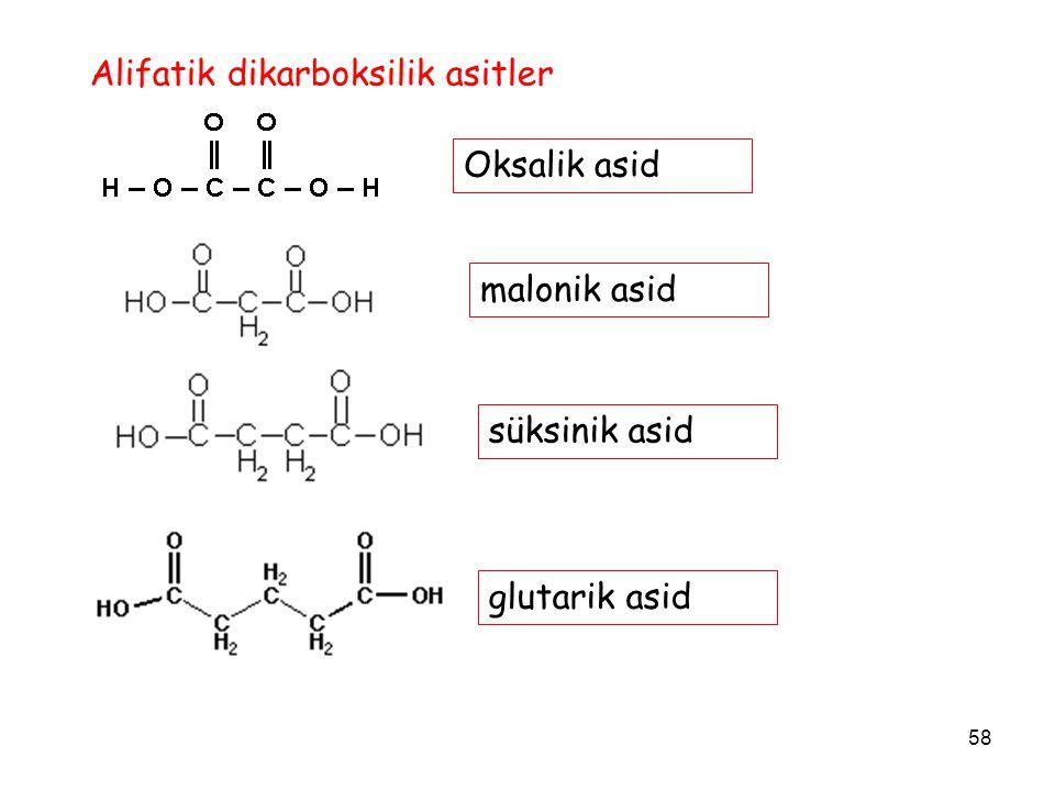 58 Alifatik dikarboksilik asitler Oksalik asid malonik asid süksinik asid glutarik asid