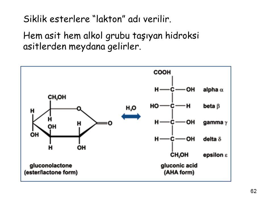 """62 Siklik esterlere """"lakton"""" adı verilir. Hem asit hem alkol grubu taşıyan hidroksi asitlerden meydana gelirler."""