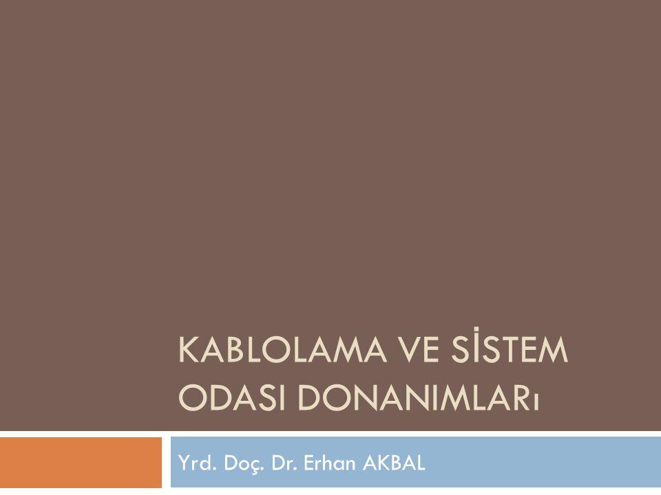 KABLOLAMA VE S İ STEM ODASI DONANIMLARı Yrd. Doç. Dr. Erhan AKBAL