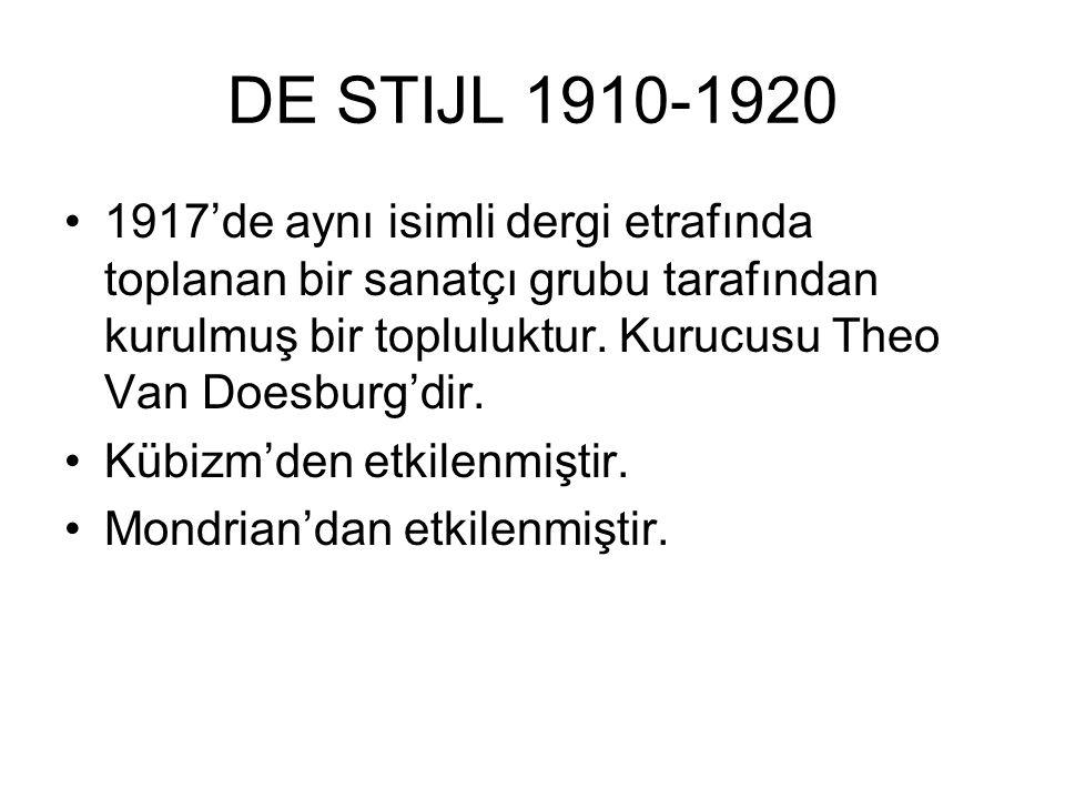 DE STIJL 1910-1920 1917'de aynı isimli dergi etrafında toplanan bir sanatçı grubu tarafından kurulmuş bir topluluktur. Kurucusu Theo Van Doesburg'dir.
