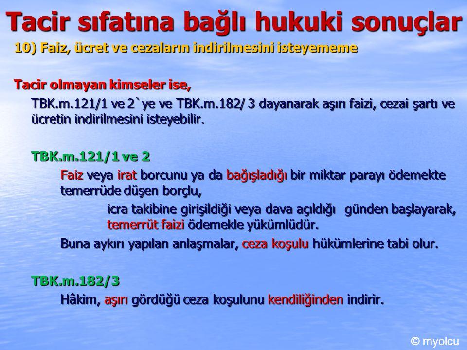 Tacir sıfatına bağlı hukuki sonuçlar 10) Faiz, ücret ve cezaların indirilmesini isteyememe Tacir olmayan kimseler ise, TBK.m.121/1 ve 2`ye ve TBK.m.18