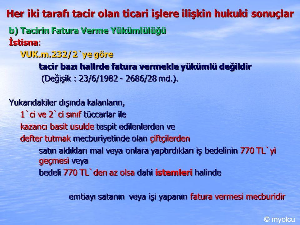 Her iki tarafı tacir olan ticari işlere ilişkin hukuki sonuçlar b) Tacirin Fatura Verme Yükümlülüğü İstisna: VUK.m.232/2`ye göre tacir bazı hallrde fa