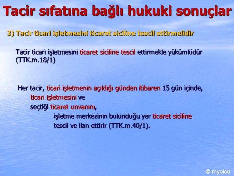 Tacir sıfatına bağlı hukuki sonuçlar 3) Tacir ticari işletmesini ticaret siciline tescil ettirmelidir Tacir ticari işletmesini ticaret siciline tescil