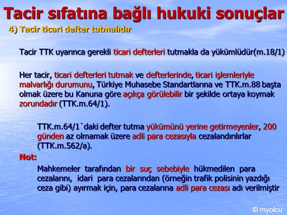 Tacir sıfatına bağlı hukuki sonuçlar 4) Tacir ticari defter tutmalıdır Tacir TTK uyarınca gerekli ticari defterleri tutmakla da yükümlüdür(m.18/1) Her