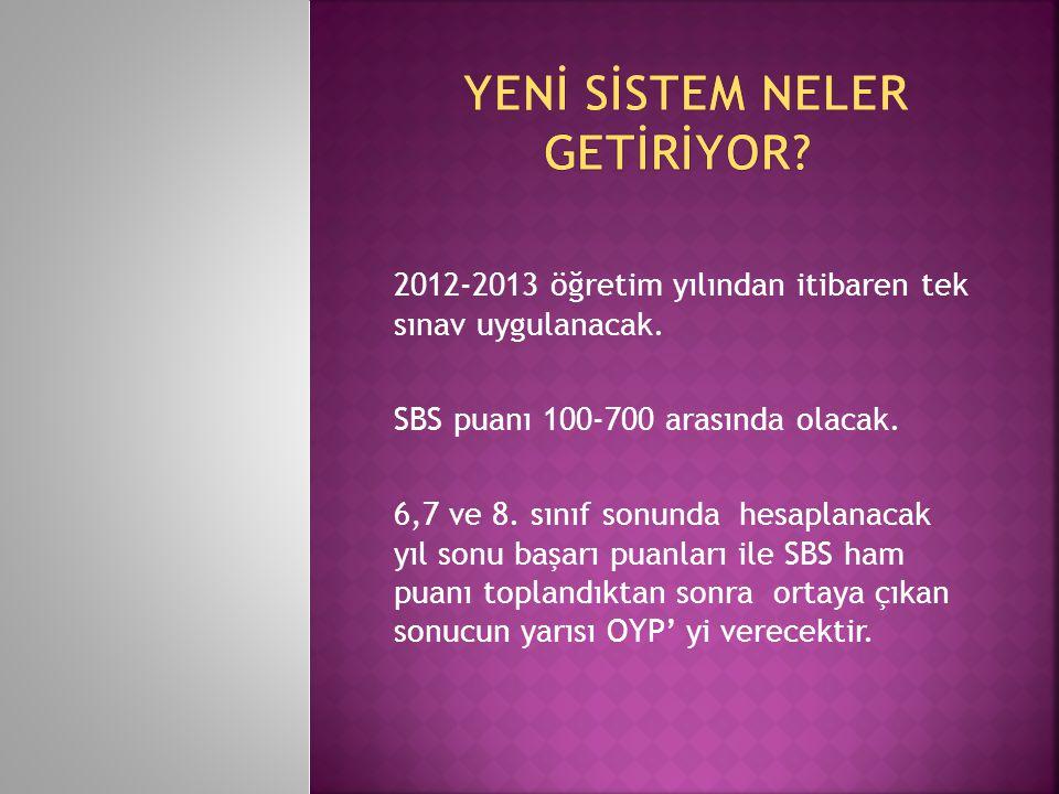2012-2013 öğretim yılından itibaren tek sınav uygulanacak.
