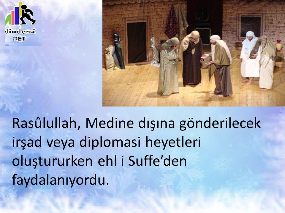 Rasûlullah, Medine dışına gönderilecek irşad veya diplomasi heyetleri oluştururken ehl i Suffe'den faydalanıyordu.
