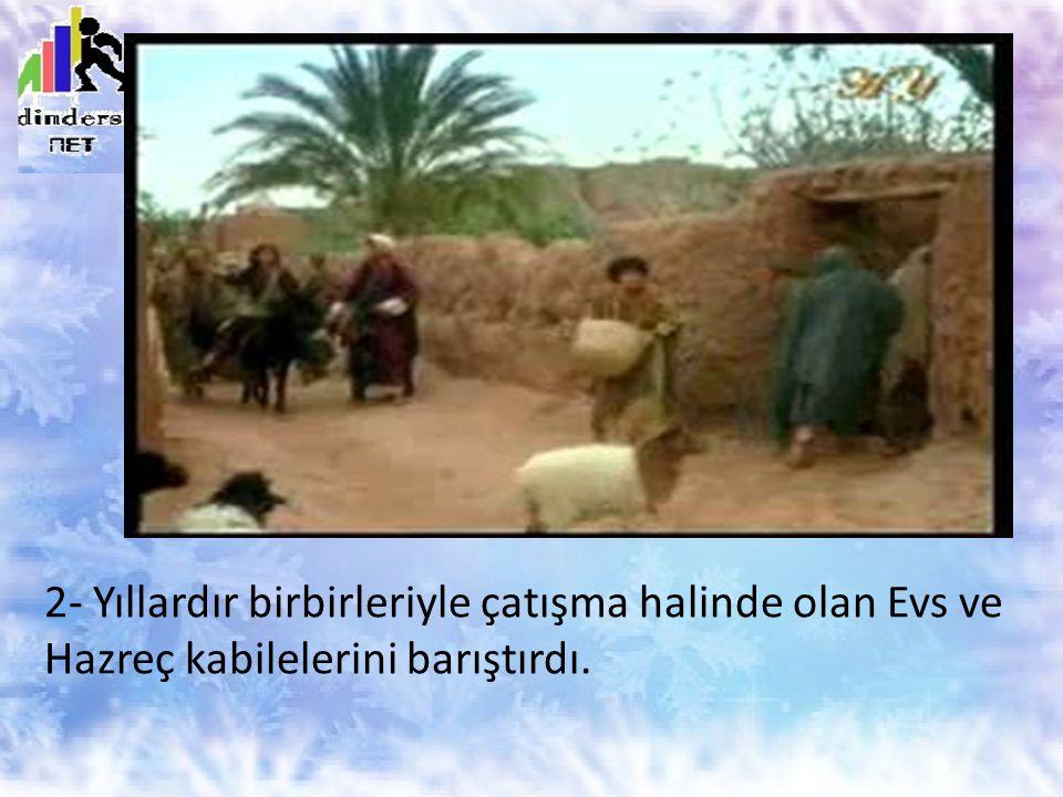 2- Yıllardır birbirleriyle çatışma halinde olan Evs ve Hazreç kabilelerini barıştırdı.