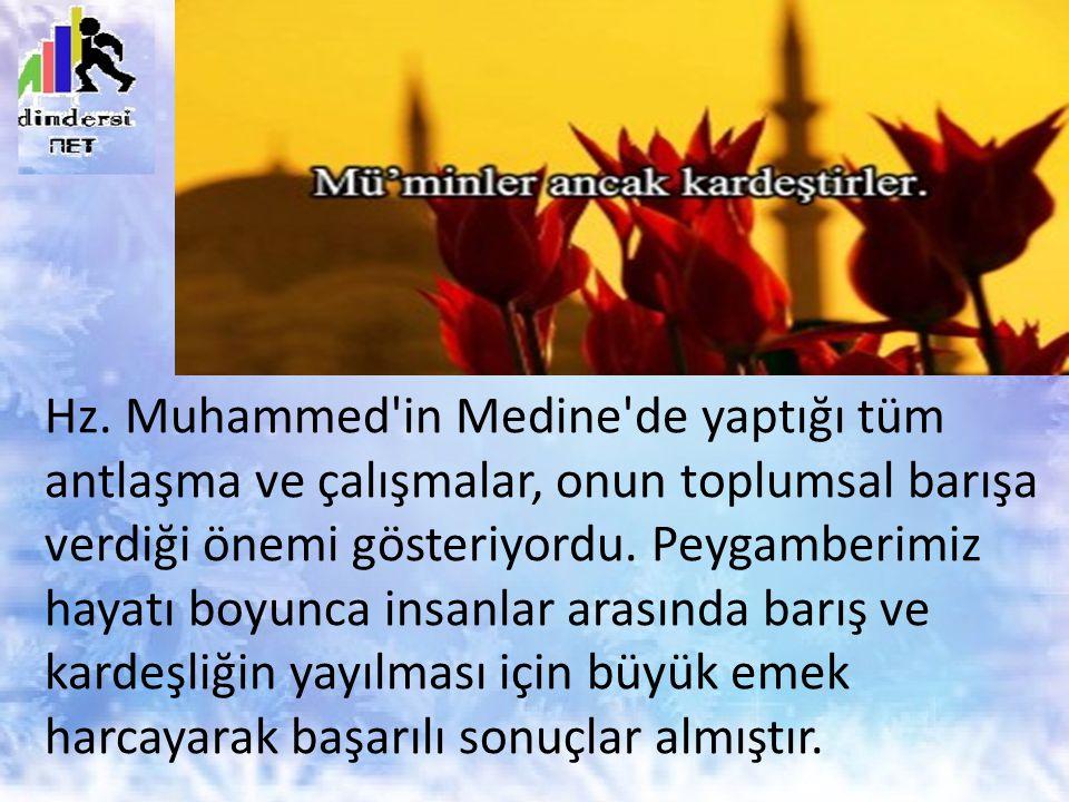 Hz. Muhammed'in Medine'de yaptığı tüm antlaşma ve çalışmalar, onun toplumsal barışa verdiği önemi gösteriyordu. Peygamberimiz hayatı boyunca insanlar