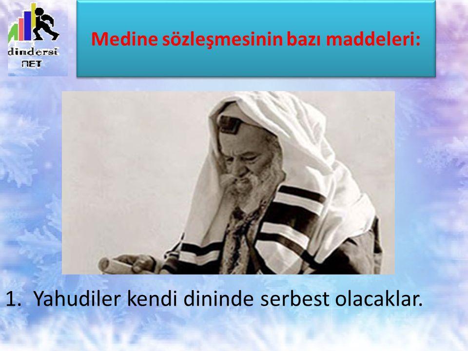 Medine sözleşmesinin bazı maddeleri: 1. Yahudiler kendi dininde serbest olacaklar.